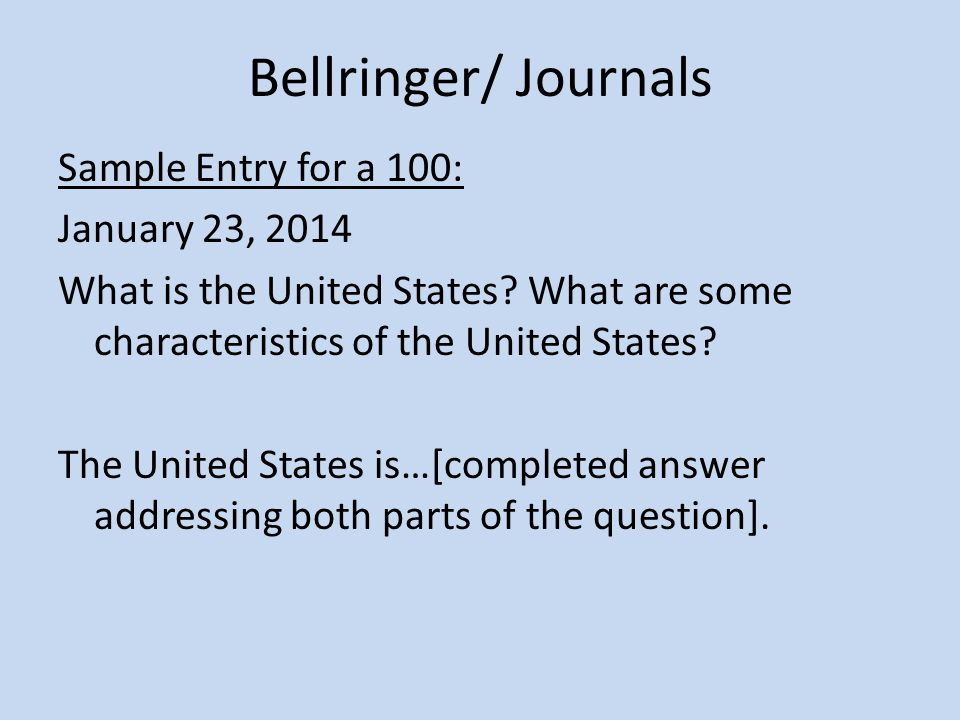 Bellringer/ Journals Sample Entry for a 100: January 23, 2014 What is the United States.