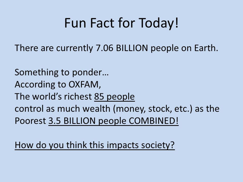Fun Fact for Today. There are currently 7.06 BILLION people on Earth.