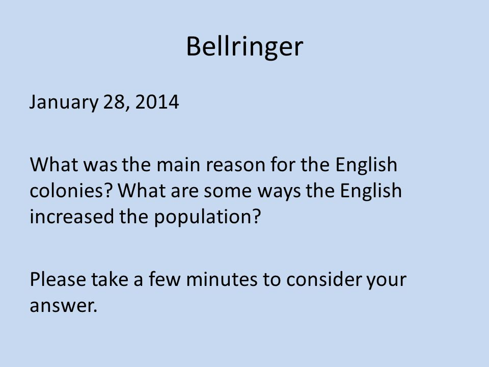 Bellringer January 28, 2014 What was the main reason for the English colonies.