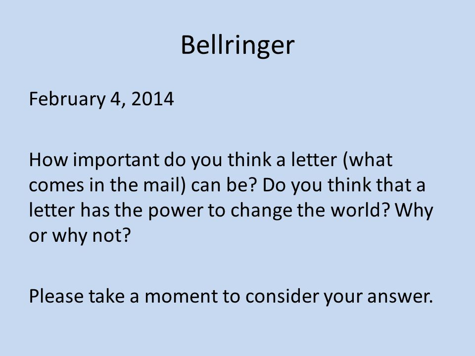 Bellringer February 4, 2014 How important do you think a letter (what comes in the mail) can be.