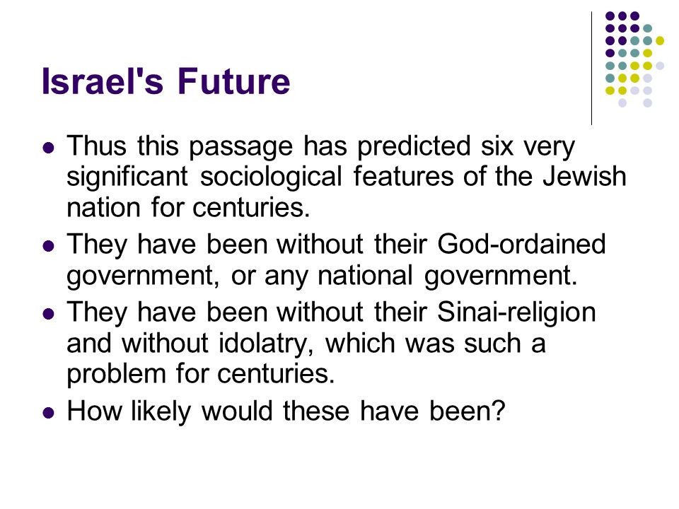 Israel s Future Thus this passage has predicted six very significant sociological features of the Jewish nation for centuries.