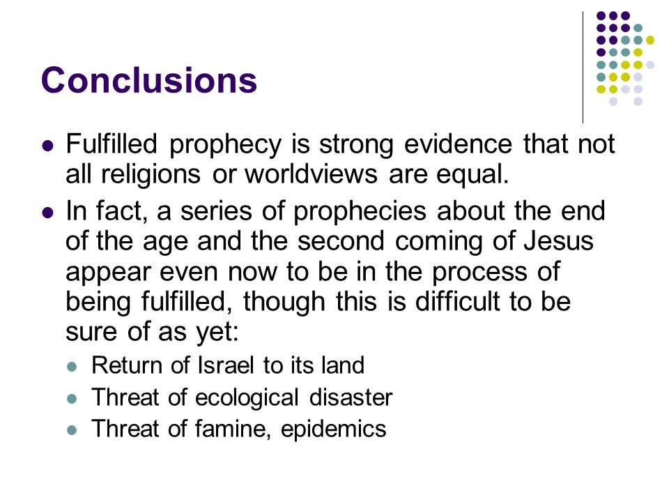 Conclusions Fulfilled prophecy is strong evidence that not all religions or worldviews are equal.