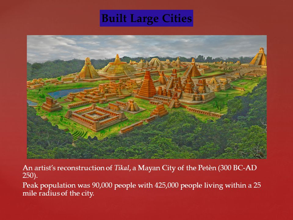 An artist's reconstruction of Tikal, a Mayan City of the Petèn (300 BC-AD 250).