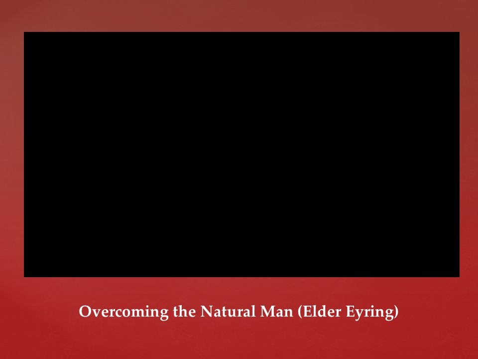 Overcoming the Natural Man (Elder Eyring)