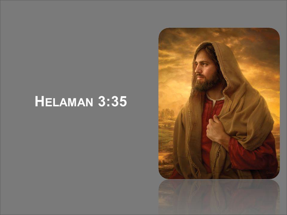 { H ELAMAN 3:35