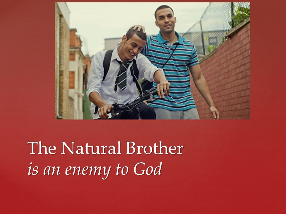 The Natural Brother is an enemy to God