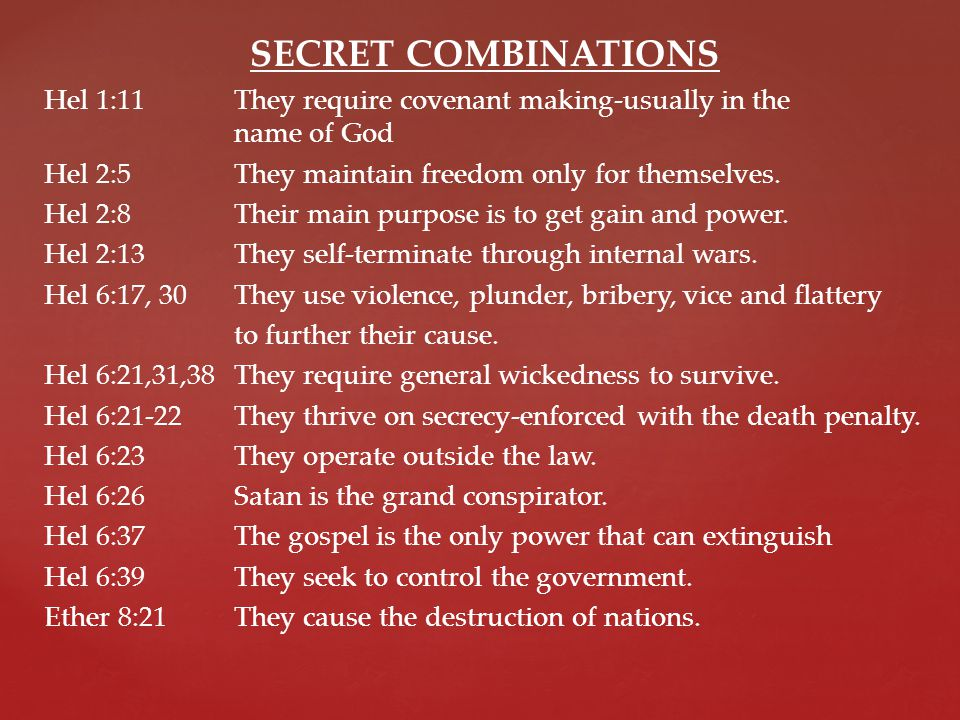 SECRET COMBINATIONS Hel 1:11They require covenant making-usually in the name of God Hel 2:5They maintain freedom only for themselves.