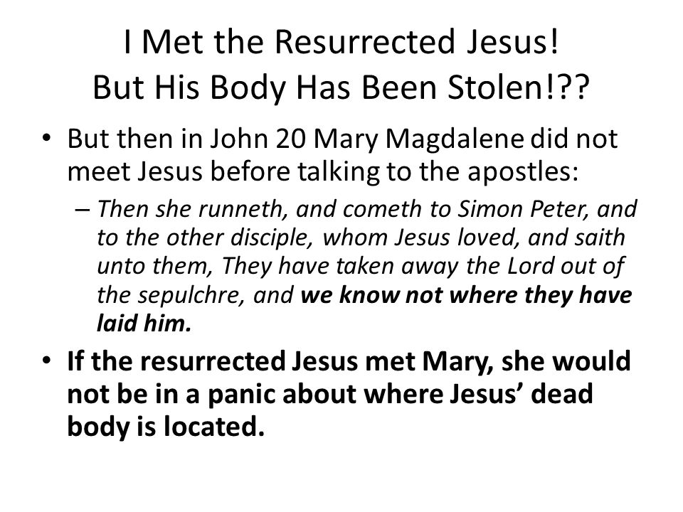 Two Incompatible Versions Mary Magdalene and another Mary are the ONLY two women mentioned in Matthew's version. – Suddenly Jesus met THEM and said,