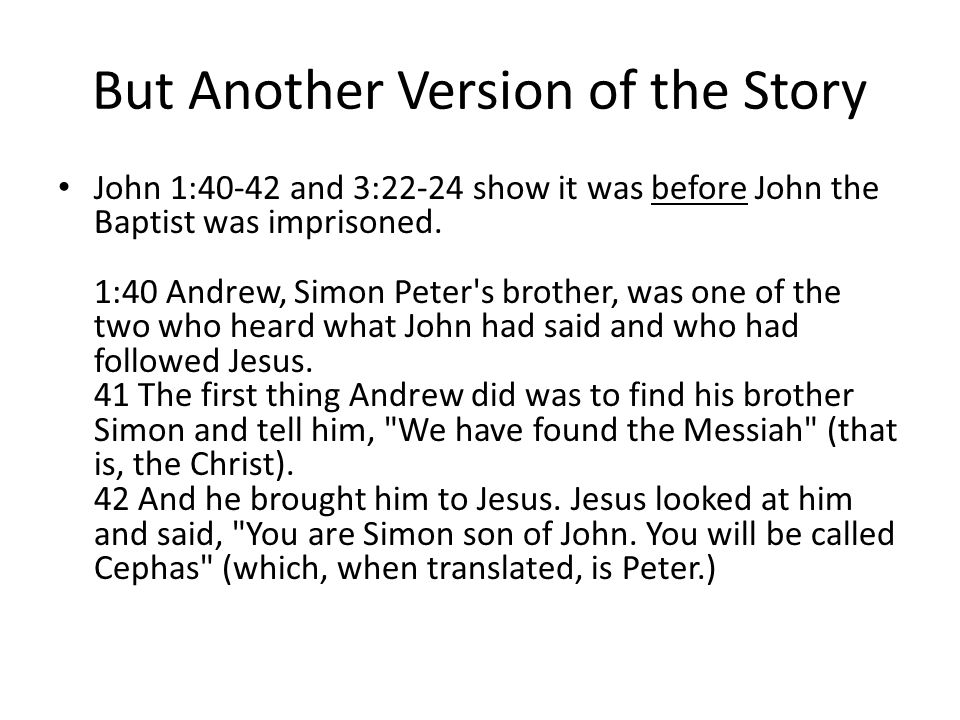 9. Jesus' First Conversions Were Simon Peter and Andrew converted before or after John the Baptist was imprisoned? Mark 1:14-18 say they were converte