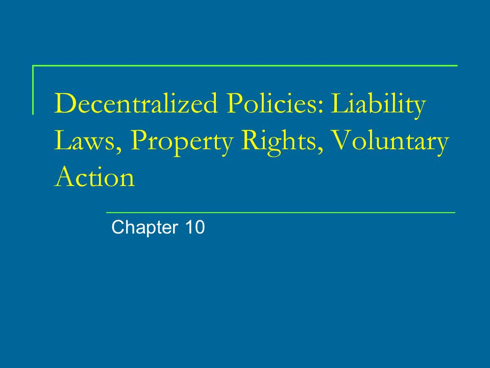 Decentralized Policies: Liability Laws, Property Rights, Voluntary Action Chapter 10
