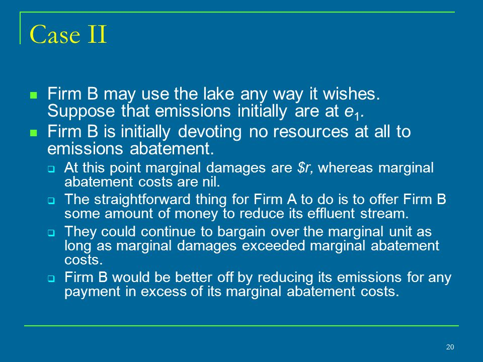 Case II Firm B may use the lake any way it wishes. Suppose that emissions initially are at e 1. Firm B is initially devoting no resources at all to em