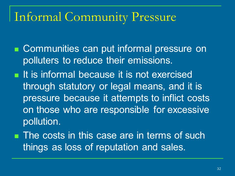 Informal Community Pressure Communities can put informal pressure on polluters to reduce their emissions. It is informal because it is not exercised t