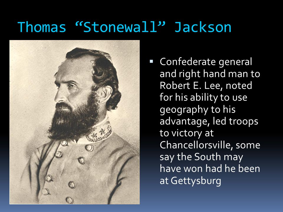 Thomas Stonewall Jackson  Confederate general and right hand man to Robert E.
