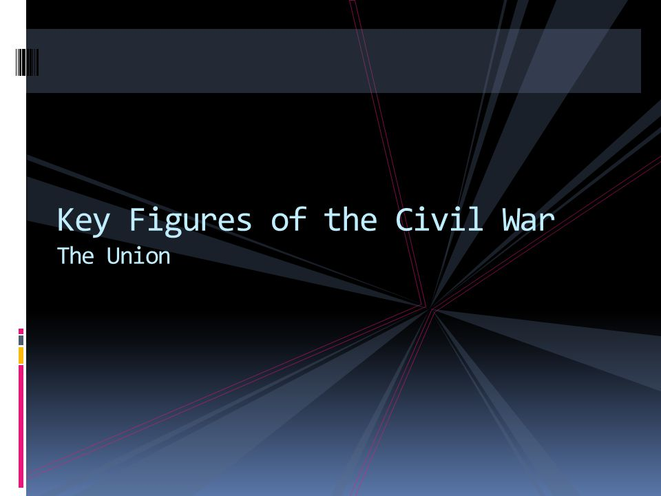 Key Figures of the Civil War The Union
