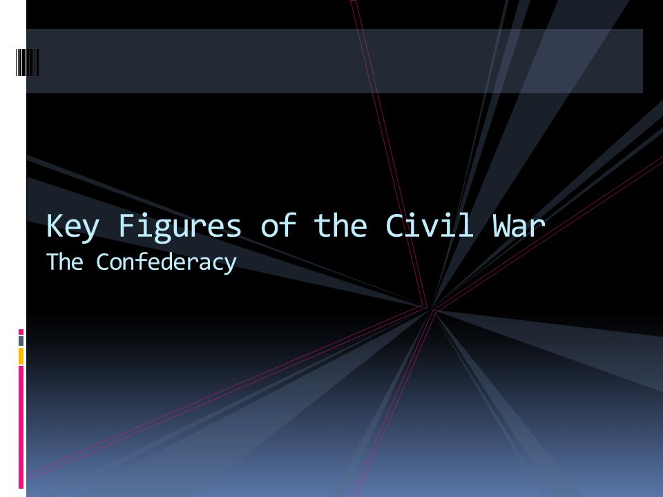 Key Figures of the Civil War The Confederacy