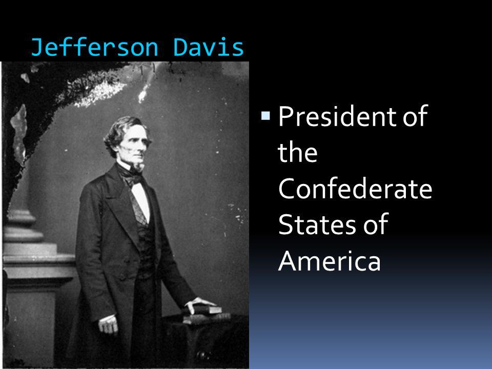 Jefferson Davis  President of the Confederate States of America