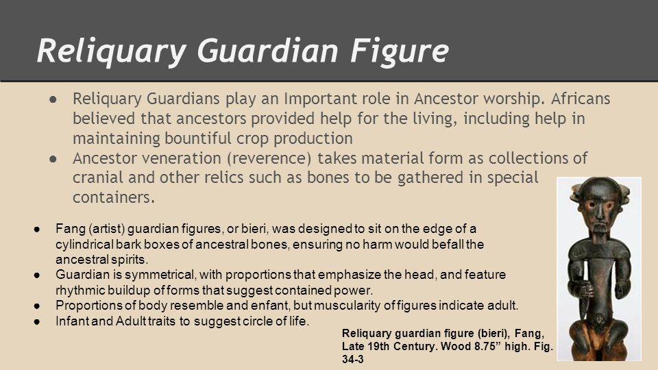 Reliquary Guardian Figure ● Reliquary Guardians play an Important role in Ancestor worship. Africans believed that ancestors provided help for the liv
