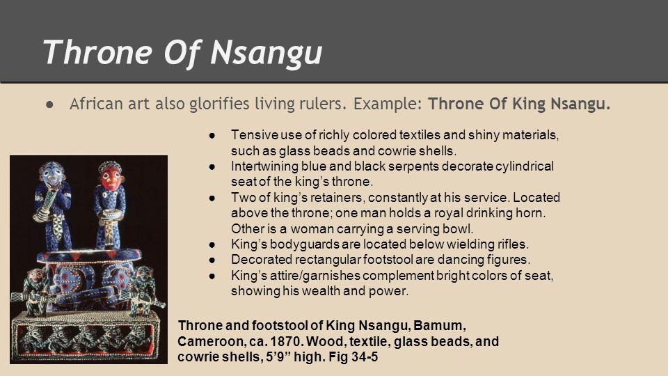 Throne Of Nsangu ● African art also glorifies living rulers.