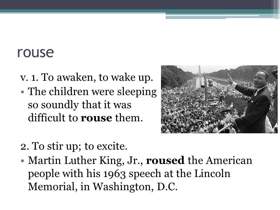 rouse v. 1. To awaken, to wake up.