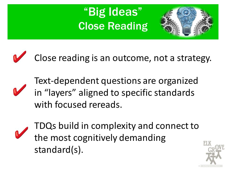 Big Ideas Close Reading Close reading is an outcome, not a strategy.