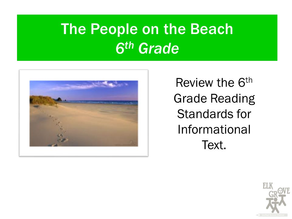 The People on the Beach 6 th Grade Review the 6 th Grade Reading Standards for Informational Text.