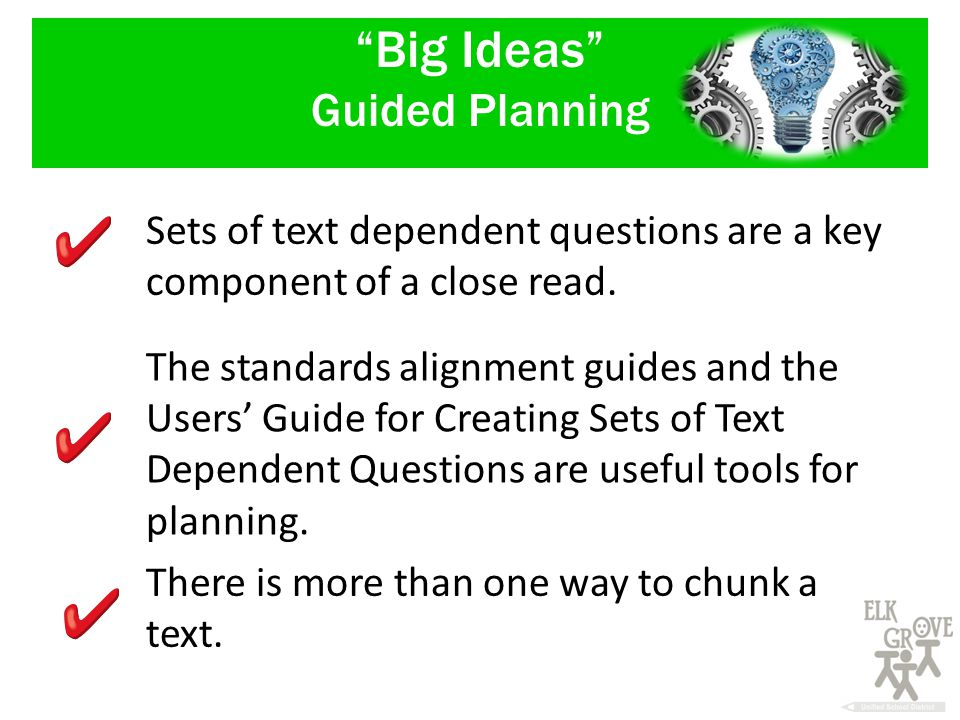 Big Ideas Guided Planning Sets of text dependent questions are a key component of a close read.