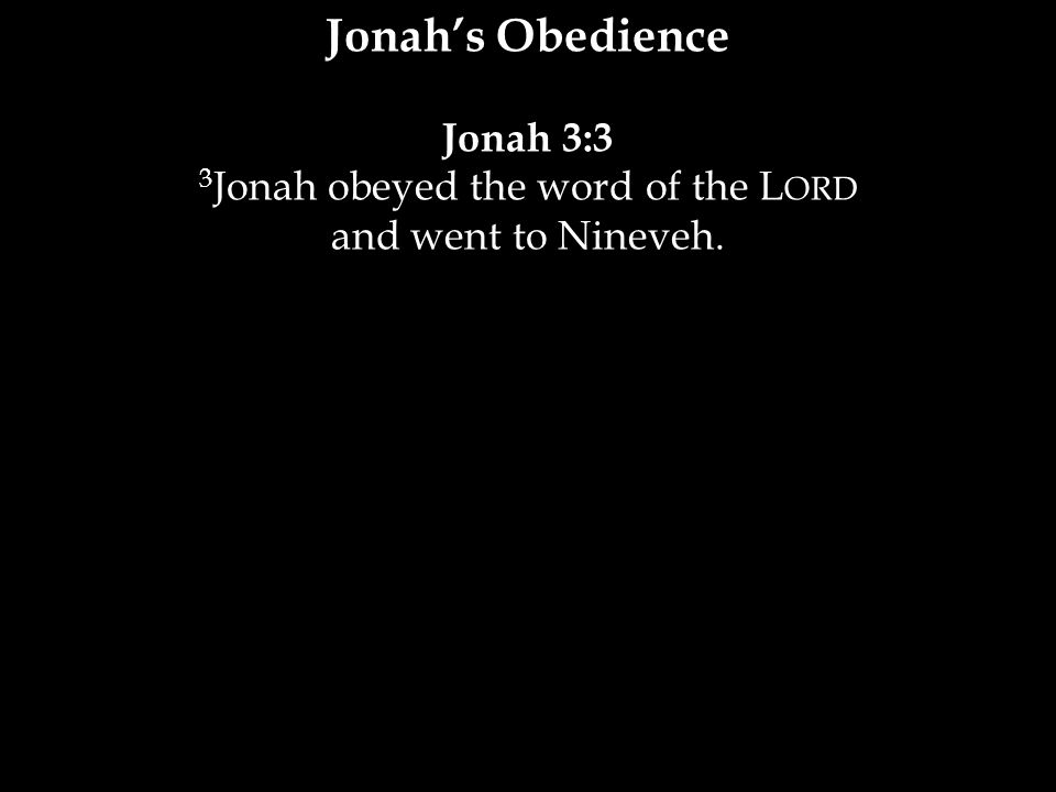 Jonah 3:3 3 Jonah obeyed the word of the L ORD and went to Nineveh.