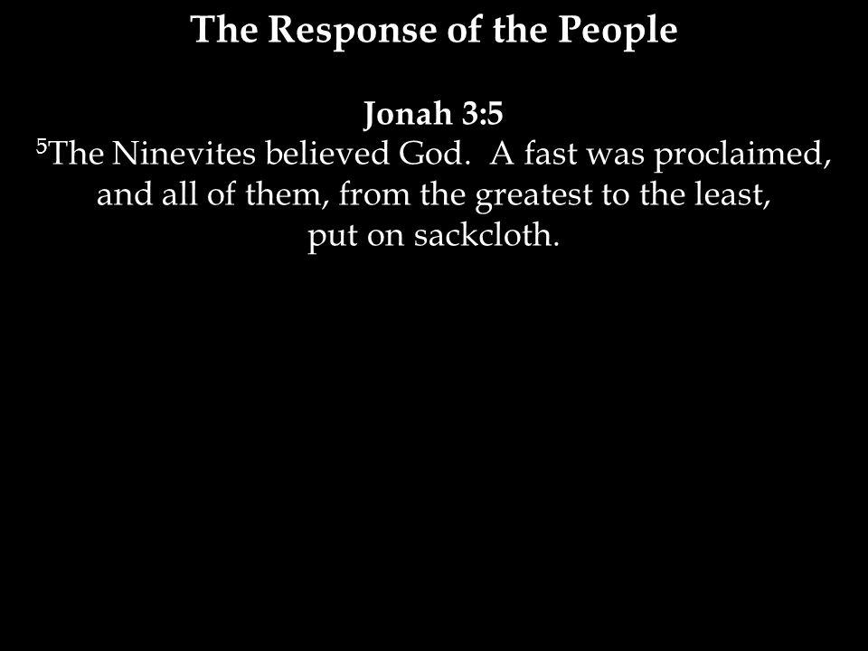 Jonah 3:5 5 The Ninevites believed God.