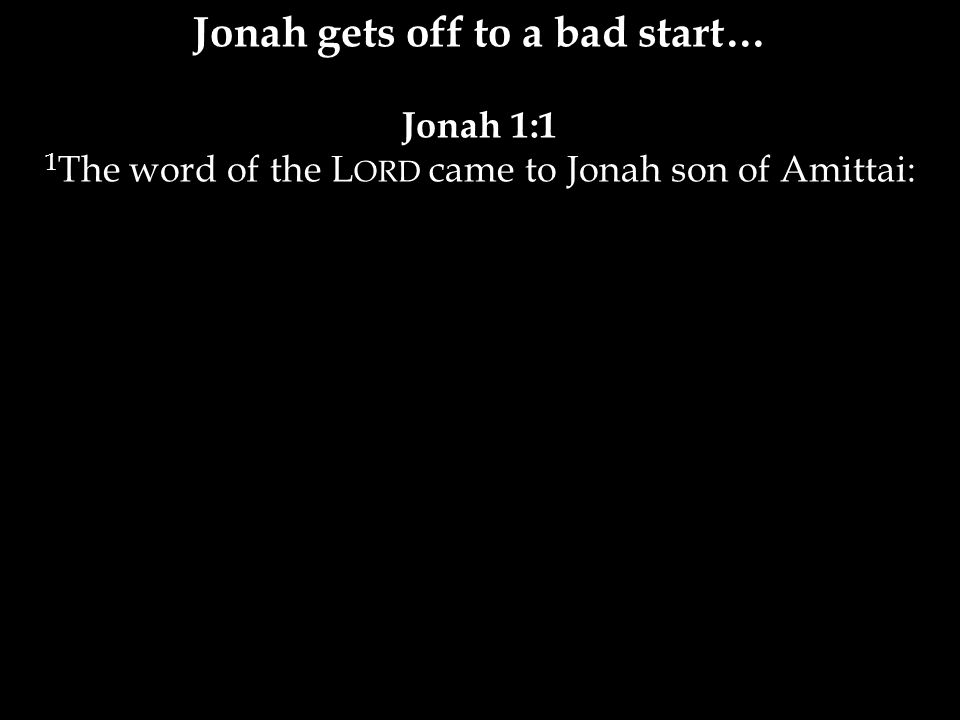 Jonah 1:1 1 The word of the L ORD came to Jonah son of Amittai: