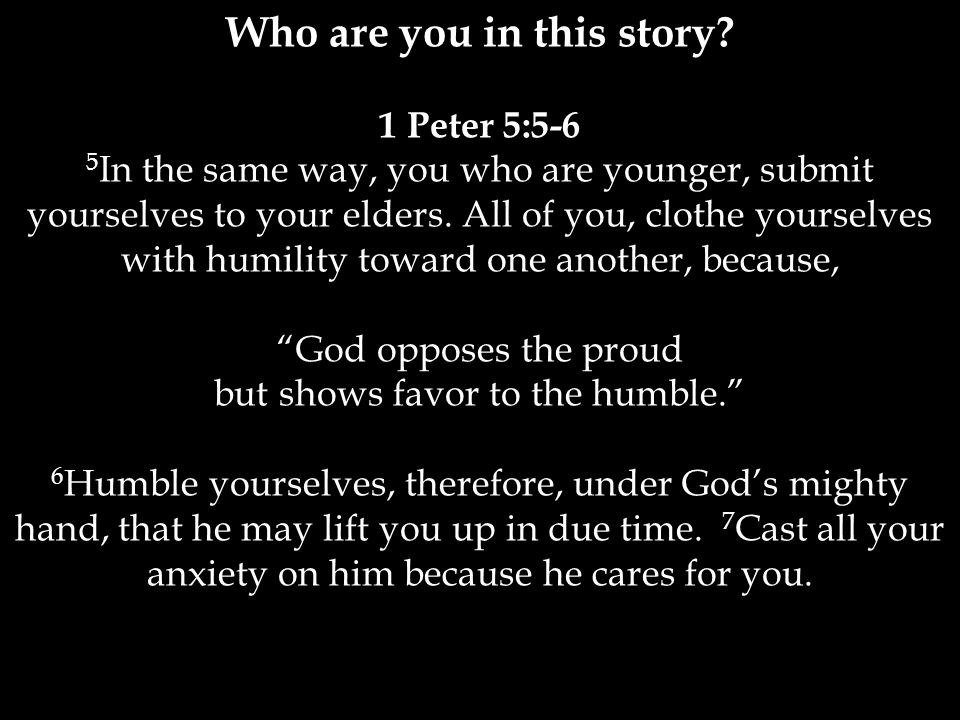 1 Peter 5:5-6 5 In the same way, you who are younger, submit yourselves to your elders.