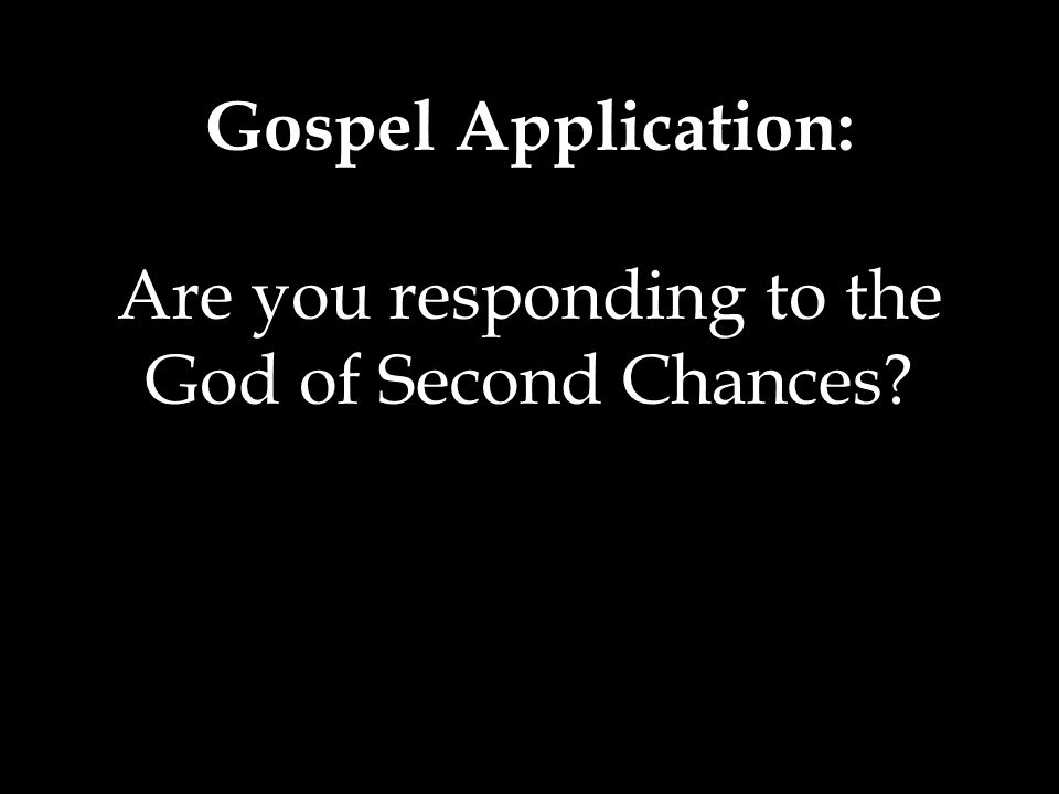 Gospel Application: Are you responding to the God of Second Chances
