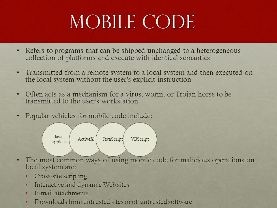 Mobile code Refers to programs that can be shipped unchanged to a heterogeneous collection of platforms and execute with identical semanticsRefers to