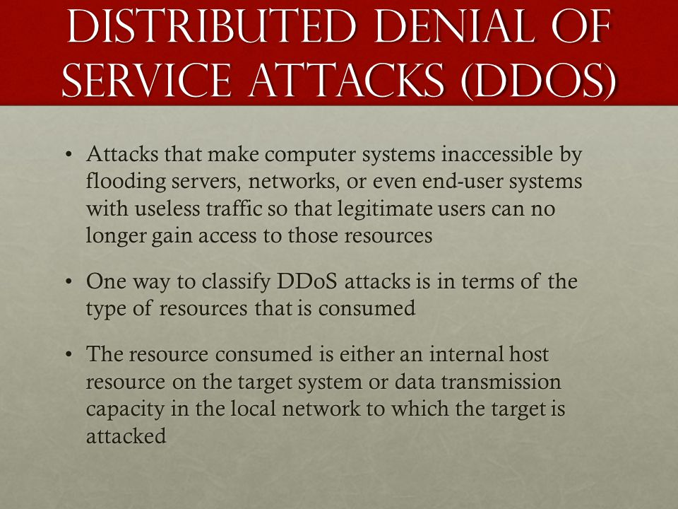 Distributed Denial of Service Attacks (DDOS) Attacks that make computer systems inaccessible by flooding servers, networks, or even end-user systems w