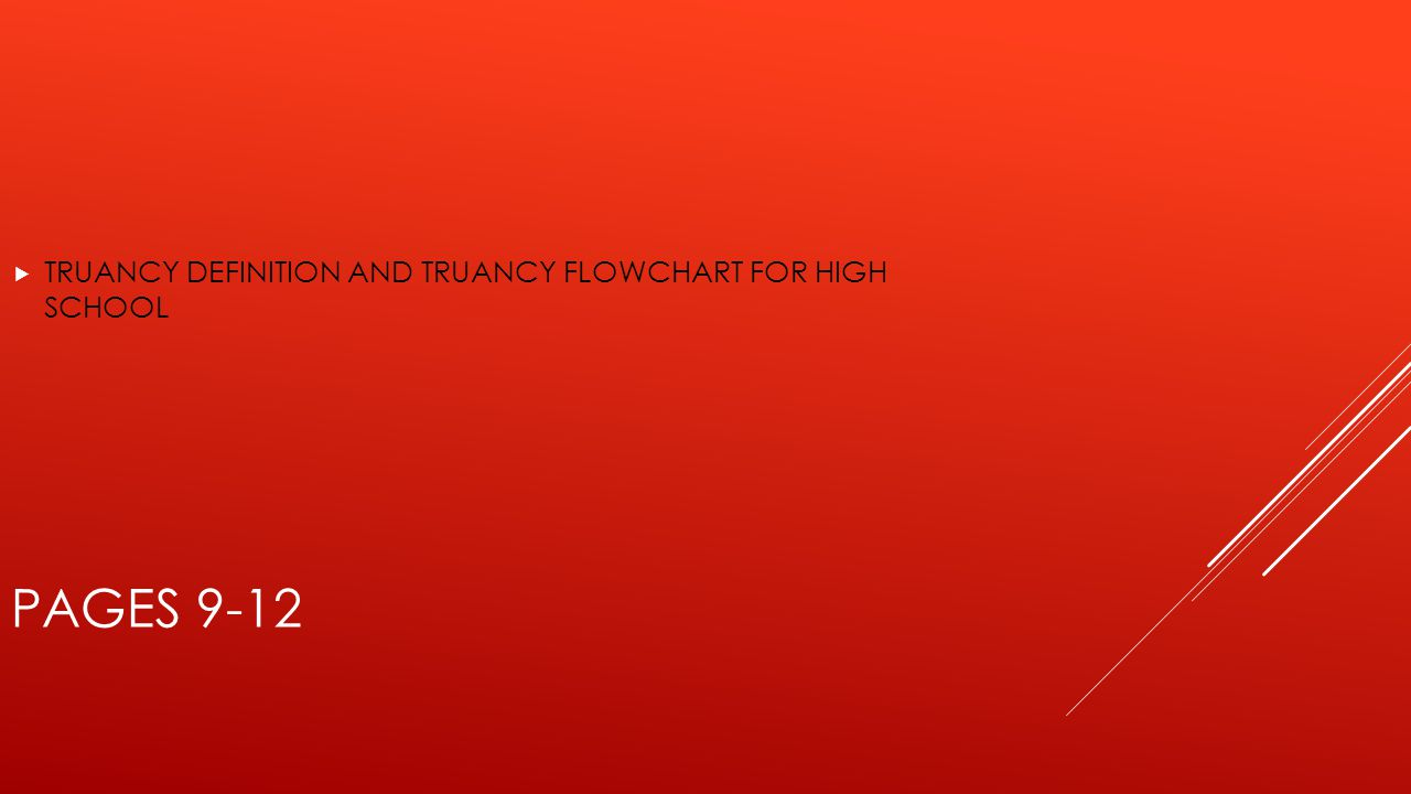 PAGES 9-12  TRUANCY DEFINITION AND TRUANCY FLOWCHART FOR HIGH SCHOOL