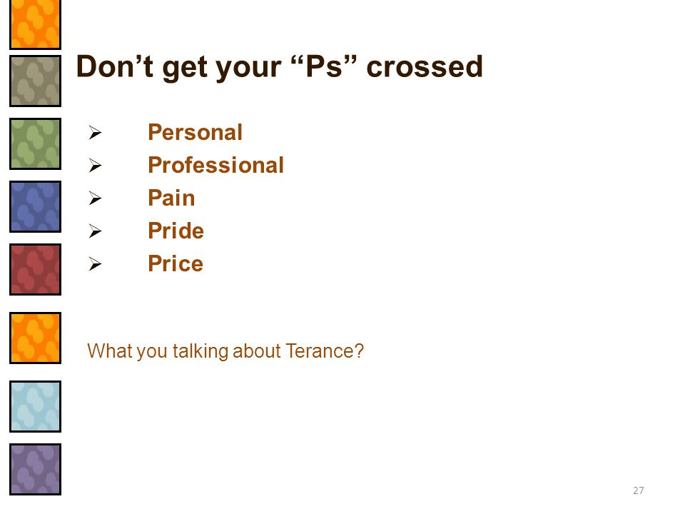 """Don't get your """"Ps"""" crossed  Personal  Professional  Pain  Pride  Price What you talking about Terance? 27"""
