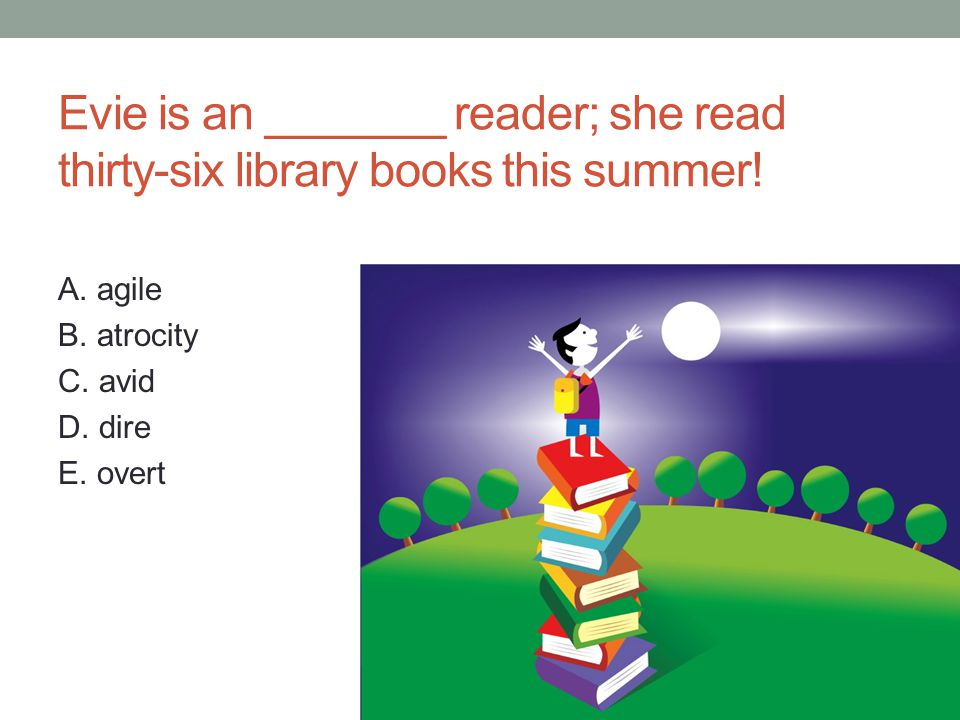 Evie is an _______ reader; she read thirty-six library books this summer.