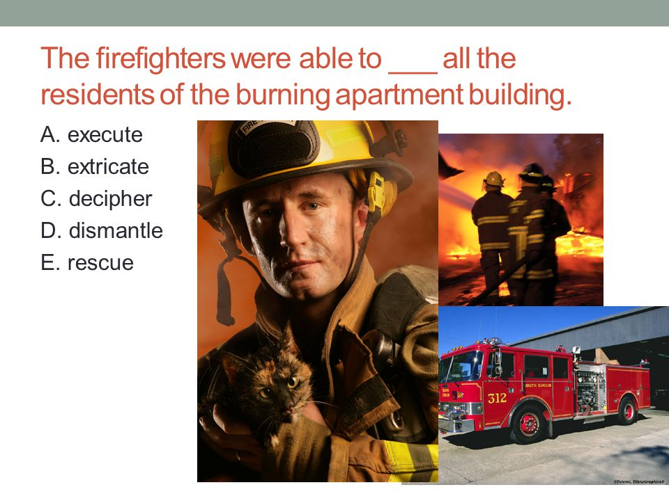 The firefighters were able to ___ all the residents of the burning apartment building.