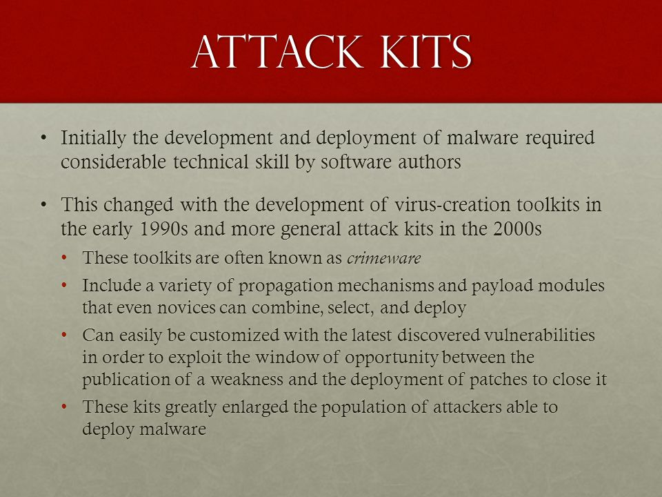 Attack kits Initially the development and deployment of malware required considerable technical skill by software authorsInitially the development and