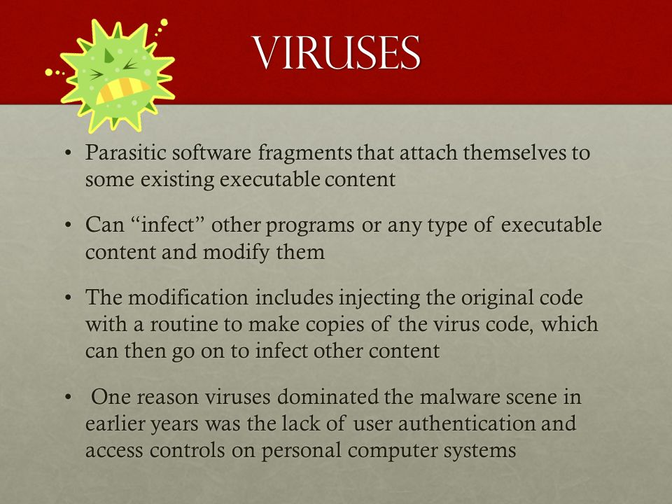 Viruses Parasitic software fragments that attach themselves to some existing executable contentParasitic software fragments that attach themselves to