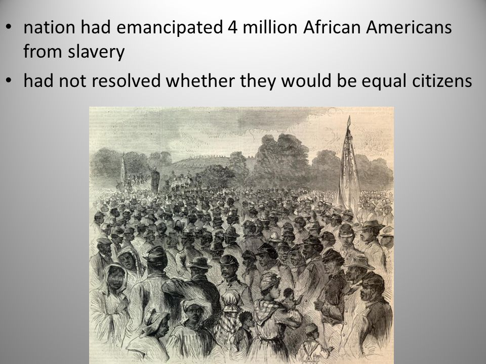 nation had emancipated 4 million African Americans from slavery had not resolved whether they would be equal citizens