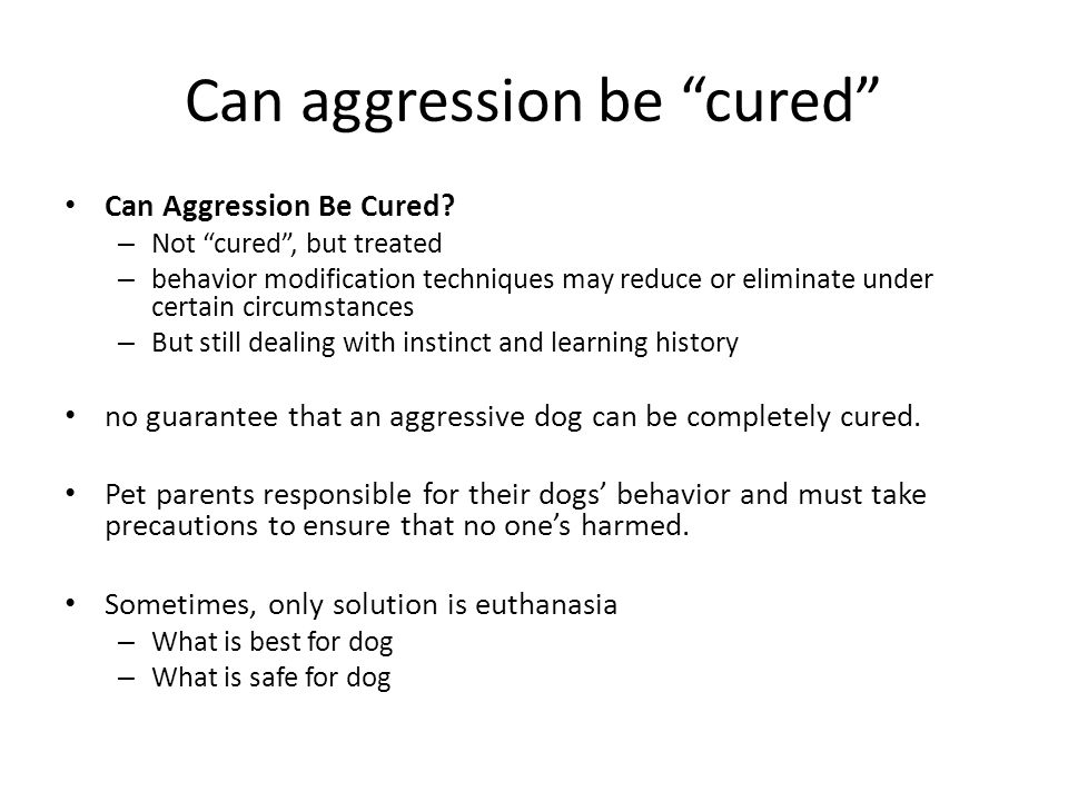 "Can aggression be ""cured"" Can Aggression Be Cured? – Not ""cured"", but treated – behavior modification techniques may reduce or eliminate under certain"