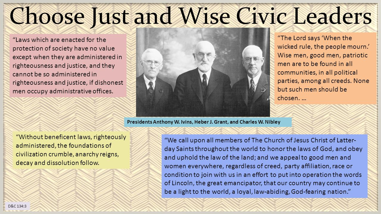 "Presidents Anthony W. Ivins, Heber J. Grant, and Charles W. Nibley Choose Just and Wise Civic Leaders ""The Lord says 'When the wicked rule, the people"