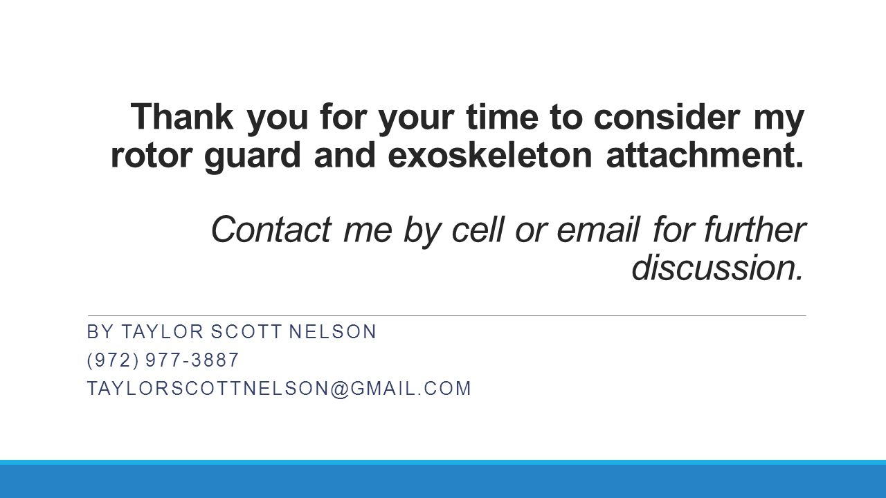 Thank you for your time to consider my rotor guard and exoskeleton attachment.