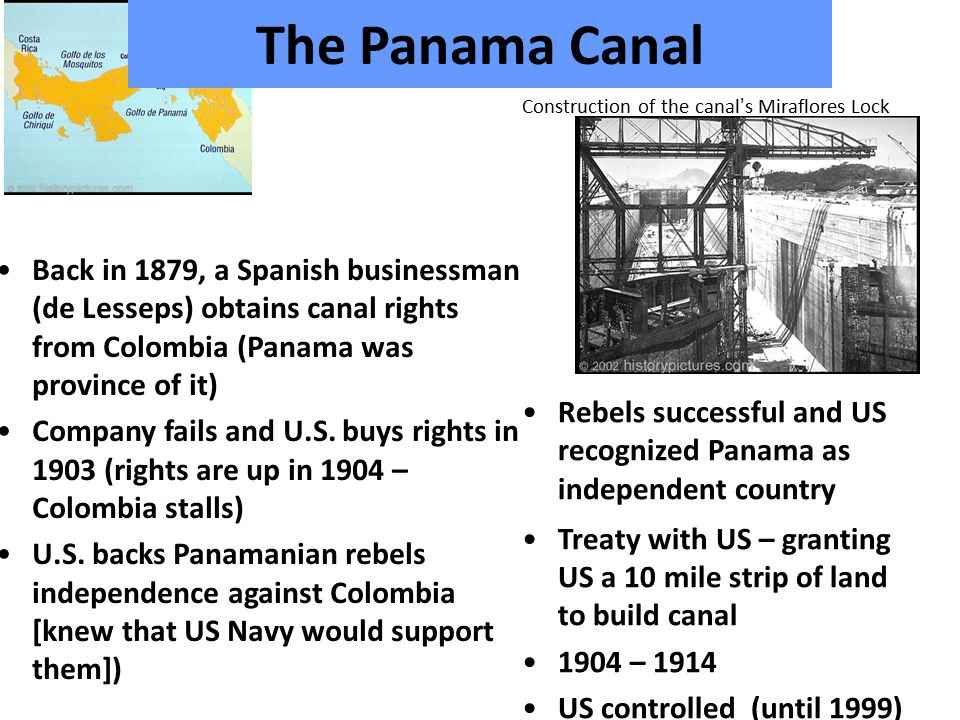 The Panama Canal Construction of the canal's Miraflores Lock Back in 1879, a Spanish businessman (de Lesseps) obtains canal rights from Colombia (Panama was province of it) Company fails and U.S.