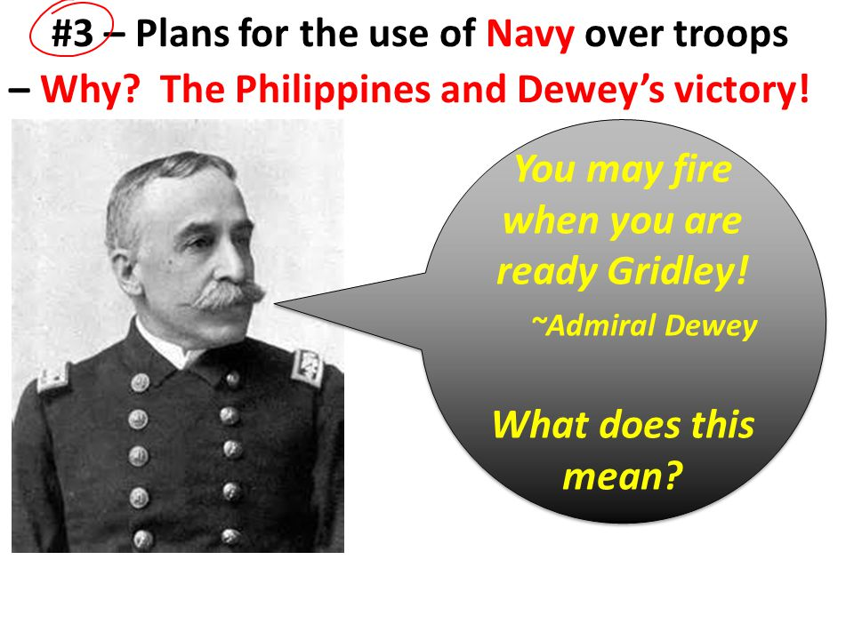 #3 – Plans for the use of Navy over troops – Why. The Philippines and Dewey's victory.