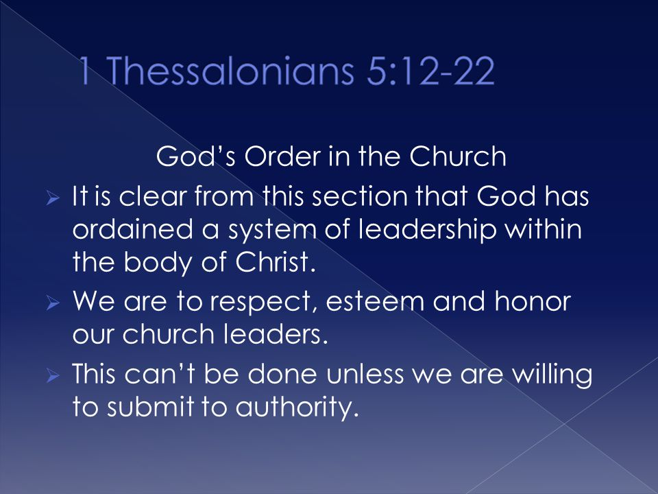 God's Order in the Church  It is clear from this section that God has ordained a system of leadership within the body of Christ.