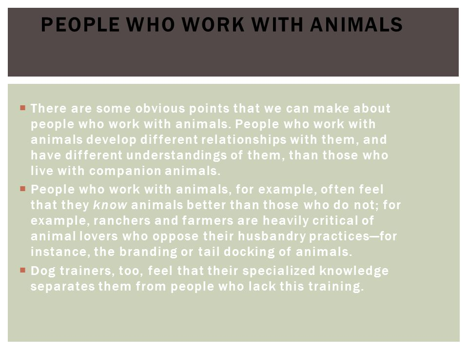  People who work with animals also see animals differently than those who do not.