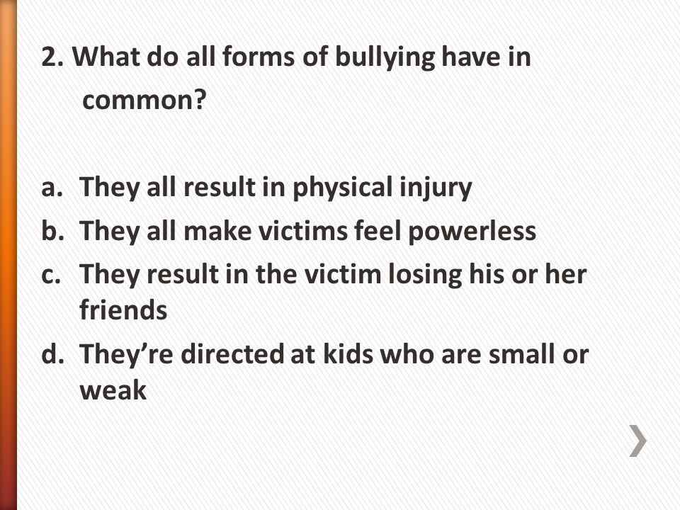 2. What do all forms of bullying have in common.
