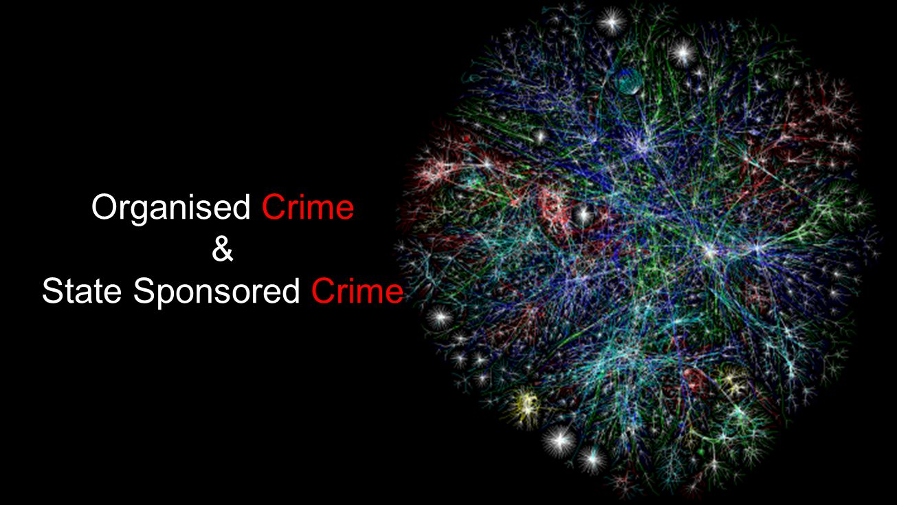 Organised Crime & State Sponsored Crime