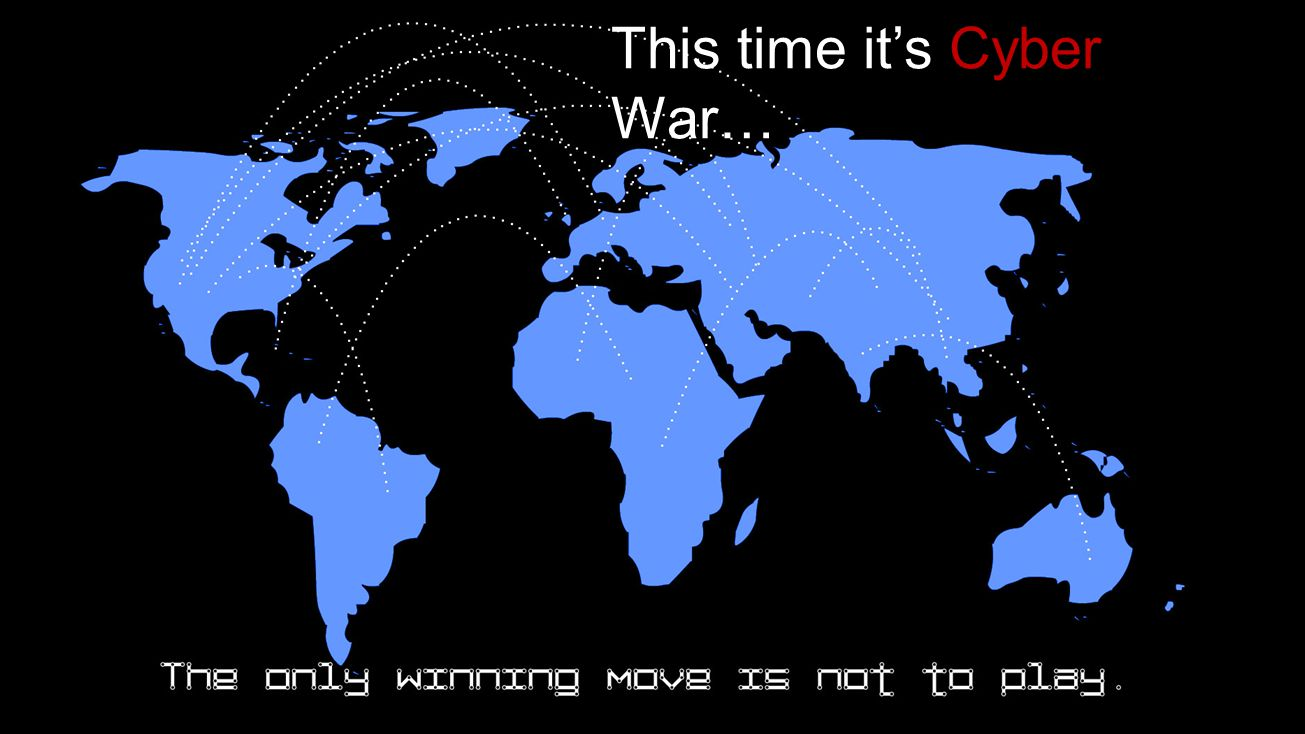 This time it's Cyber War…